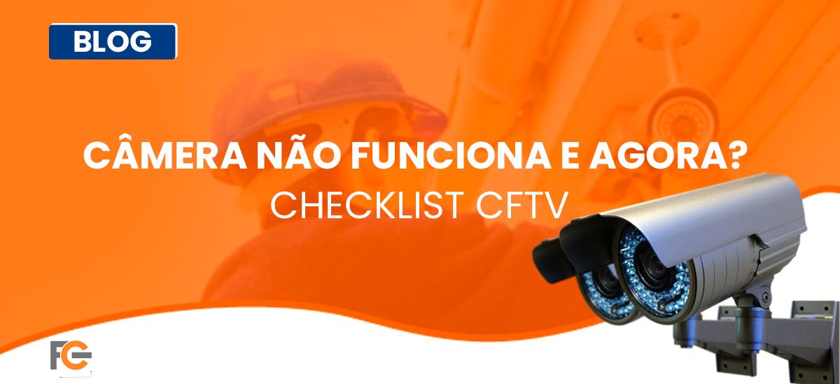 Câmera não funciona e agora? Checklist CFTV